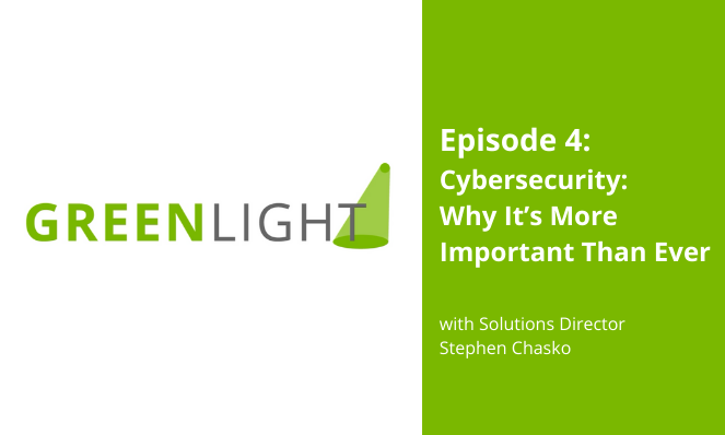 GREENLIGHT ep. 4: Cybersecurity - Why It's More Important Than Ever