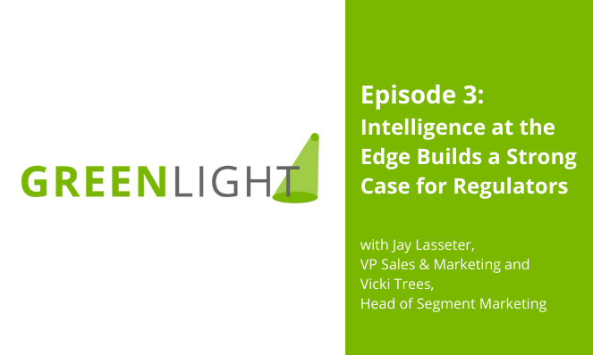 GREENLIGHT ep. 3: Intelligence at the Edge Builds a Strong Case for Regulators